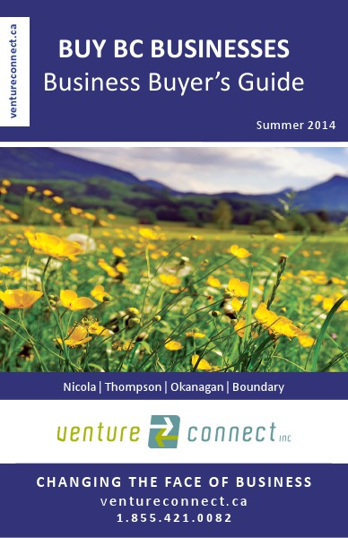 BUY BC BUSINESSES Business Buyer's Guide Nicola ǀ Thompson ǀ Okanagan ǀ Boundary Regions Summer 2014