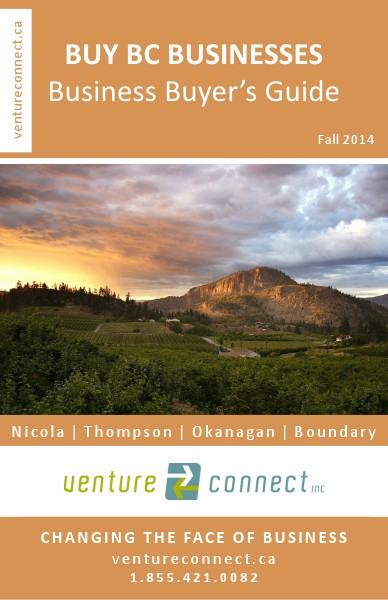 BUY BC BUSINESSES Business Buyer's Guide Nicola ǀ Thompson ǀ Okanagan ǀ Boundary Regions Fall 2014