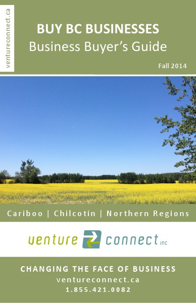 BUY BC BUSINESSES Business Buyer's Guide Cariboo ǀ Chilcotin ǀ Northern Regions Fall 2014