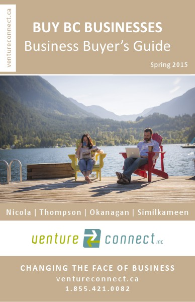 BUY BC BUSINESSES Business Buyer's Guide Nicola ǀ Thompson ǀ Okanagan ǀ Boundary Regions Spring 2015