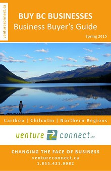 BUY BC BUSINESSES Business Buyer's Guide Cariboo ǀ Chilcotin ǀ Northern Regions