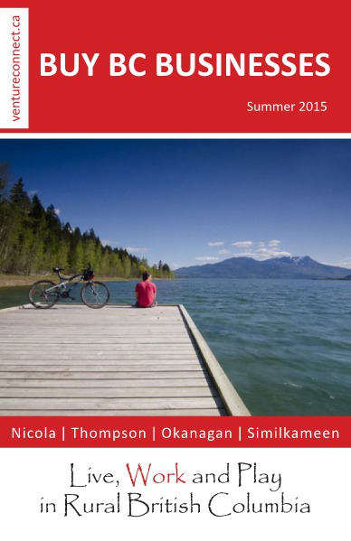 BUY BC BUSINESSES Business Buyer's Guide Nicola ǀ Thompson ǀ Okanagan ǀ Boundary Regions Summer 2015