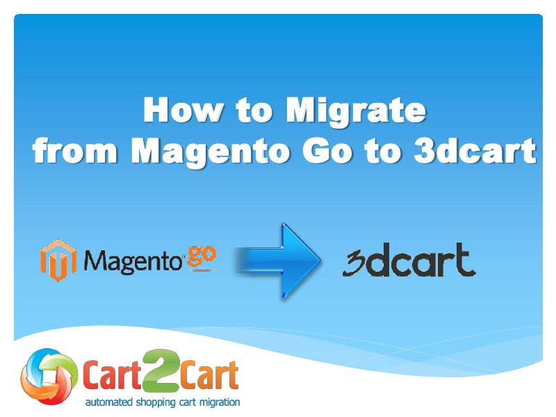 Cart2Cart Migration Service Migration from Magento Go to 3dcart in a Flash
