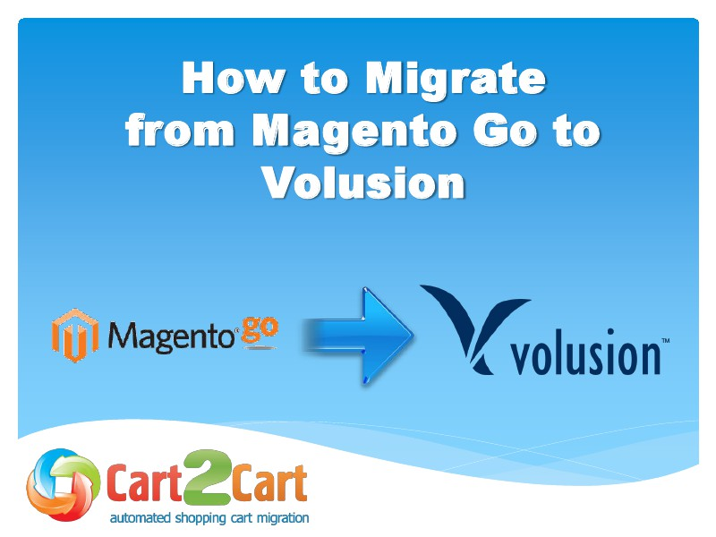 Cart2Cart Migration Service Fast Transfer from Magento Go to Volusion