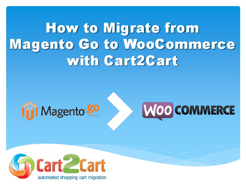 Cart2Cart Migration Service Magento Go to WooCommerce Migration in a Few Steps