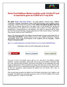 Swine Feed Additives Market would be worth 14,318.9 KT and is expected to grow at a CAGR of 5.1% by 2018.