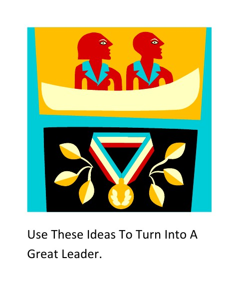 Use These Ideas To Become a Good Leader