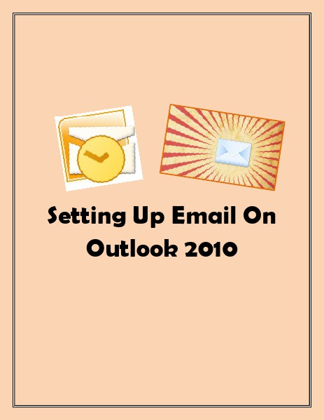 Setting Up Email on Outlook 2010 May. 2014
