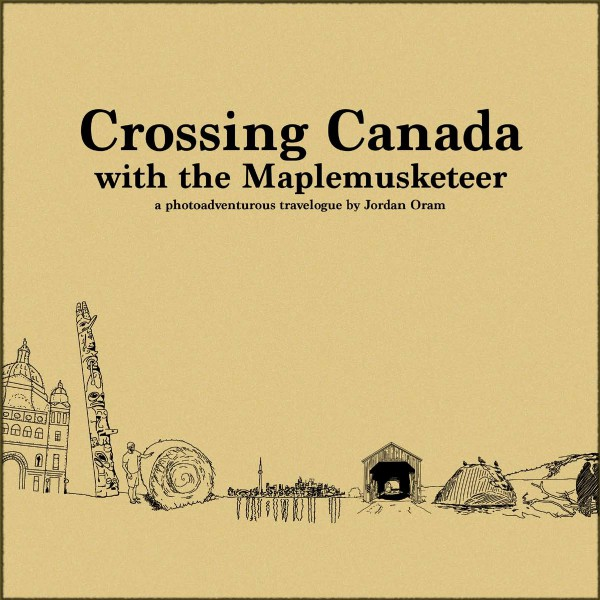 Crossing Canada With The Maplemusketeer Volume One - An Overview (June 2014)