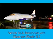 WHEN IS A BUSINESS JET CHARTER WORTH IT?