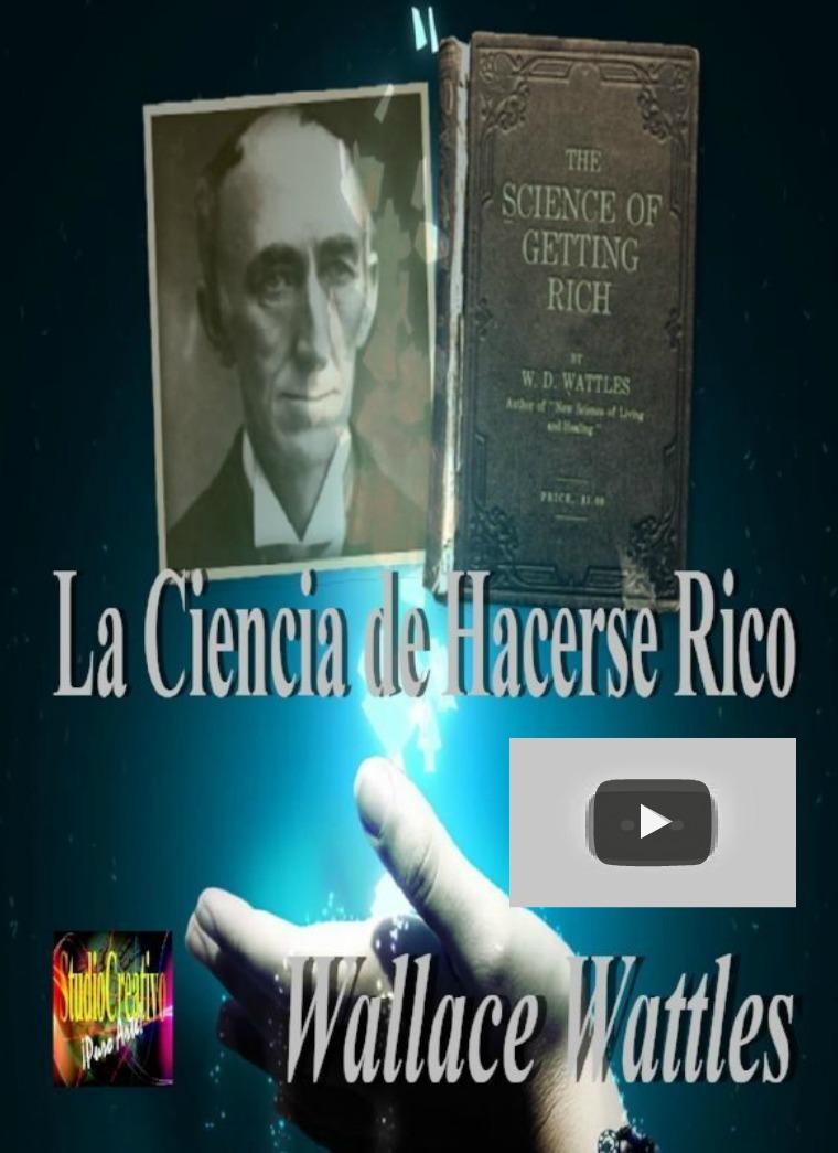 La Cencia de Hacerse Rico - Wallace D. Wattles Wallace D. Wattles