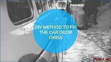 DIY METHOD TO FIX THE CAR DOOR DINGS