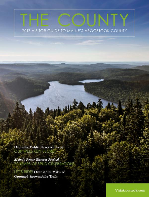 The County - Aroostook Visitor Guide 2017 Visitor Guide to Aroostook County