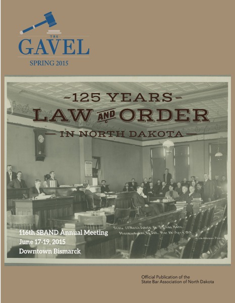 The State Bar Association of North Dakota Spring 2015 Gavel Magazine