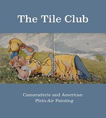 The Tile Club: Camaraderie and American Plein-Air Painting