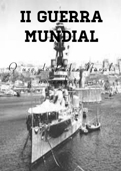 Segunda Guerra Mundial Segunda Guerra Mundial - Poder Naval