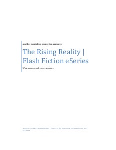 THE RISING REALITY: Flash Fiction eSeries (e.g. eSeries 1-10 | July-Sept13)
