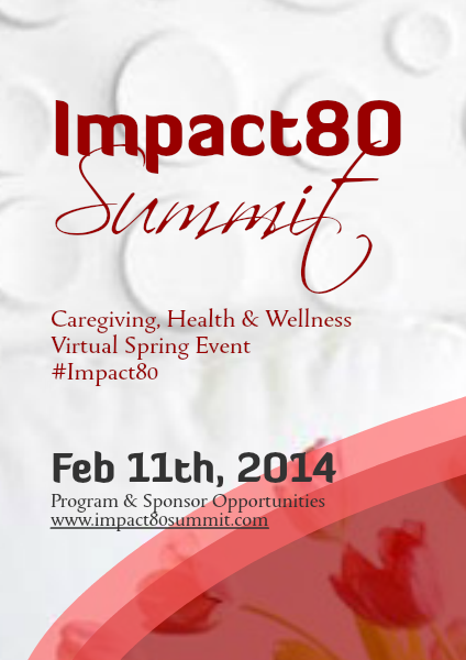 2014 Impact80 Caregiving & Health Summit 2014 Impact80 Virtual Summit Sponsor Information