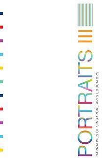 Portraits III: Narratives of Singapore Arts Educators
