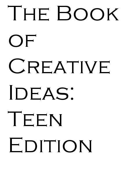 The Book Of Creative Ideas: Teen Edition Volume: 1 Issue: 1 Mar 2015