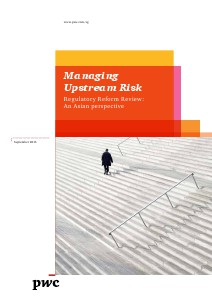 PwC's Managing upstream risk: Regulatory reform review - An asian perspective September 2013