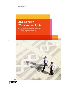 PwC's Managing upstream risk: Regulatory reform review - An asian perspective October 2013