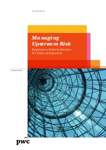 PwC's Managing upstream risk: Regulatory reform review - An asian perspective November 2013