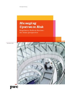 PwC's Managing upstream risk: Regulatory reform review - An asian perspective December 2013