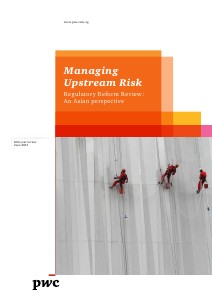 PwC's Managing upstream risk: Regulatory reform review - An asian perspective June 2013 - A Mid-year review