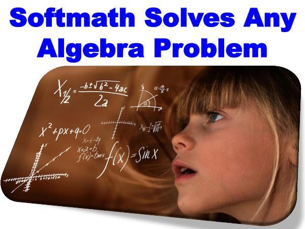 Softmath Solves Any Algebra Problem Softmath Solves Any Algebra Problem