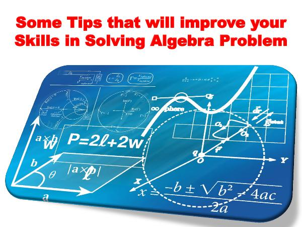 Some Tips that will improve your Skills in Solving Algebra Problem 1