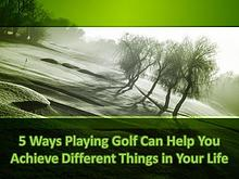 Playing Golf Can Help You Achieve Different Things in Your Life