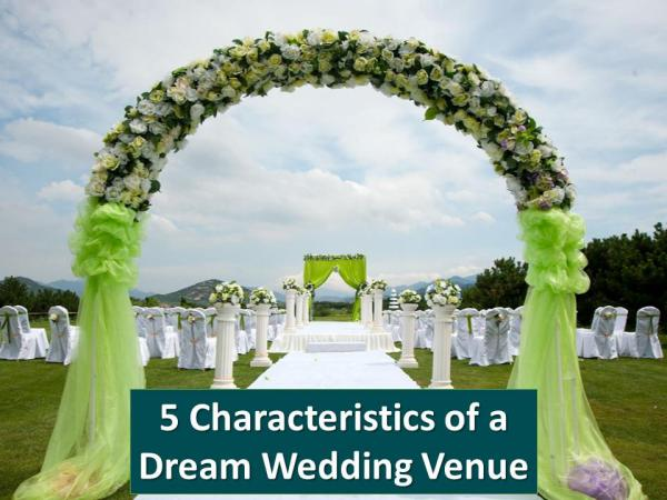 5 Characteristics of a Dream Wedding Venue 5 Characteristics of a Dream Wedding Venue
