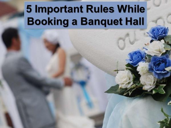 5 Important Rules While Booking a Banquet Hall 5 Important Rules While Booking a Banquet Hall
