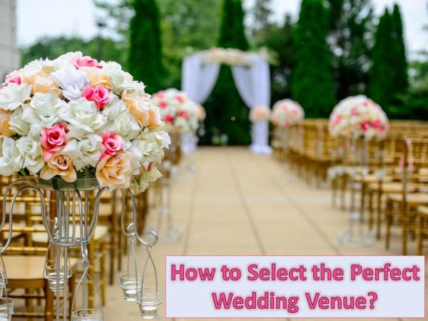 How to Select the Perfect Wedding Venue? How to Select the Perfect Wedding Venue