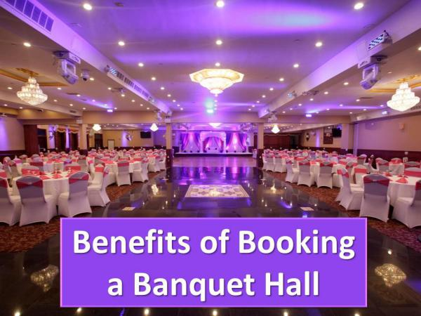 Benefits of Booking a Banquet Hall Benefits of Booking a Banquet Hall