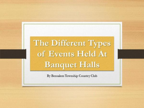 The Different Types of Events Held At Banquet Halls The Different Types of Events Held At Banquet Hall