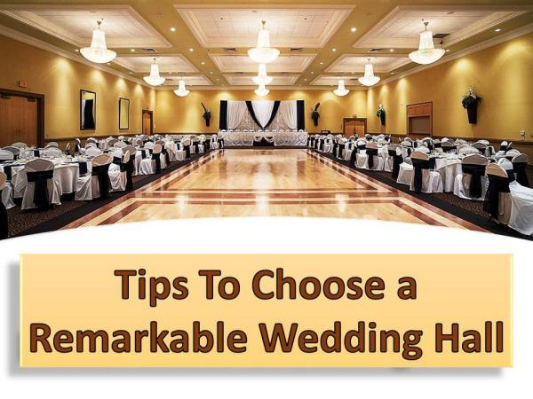 Tips To Choose A Remarkable Wedding Hall Tips To Choose A Remarkable Wedding Hall