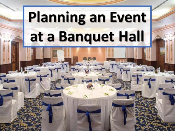 Planning an Event at a Banquet Hall Planning an Event at a Banquet Hall