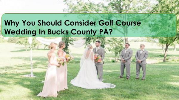 Why You Should Consider Golf Course Wedding In Bucks County PA? Why You Should Consider Golf Course Wedding In Buc