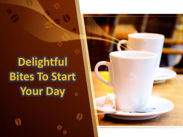 Delightful Bites To Start Your Day Delightful Bites To Start Your Day
