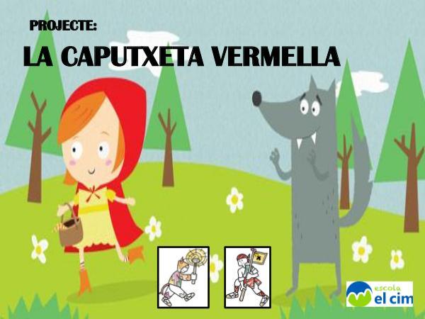 Projecte: LA CAPUTXETA VERMELLA PROJECTE CAPUTXETA VERMELLA