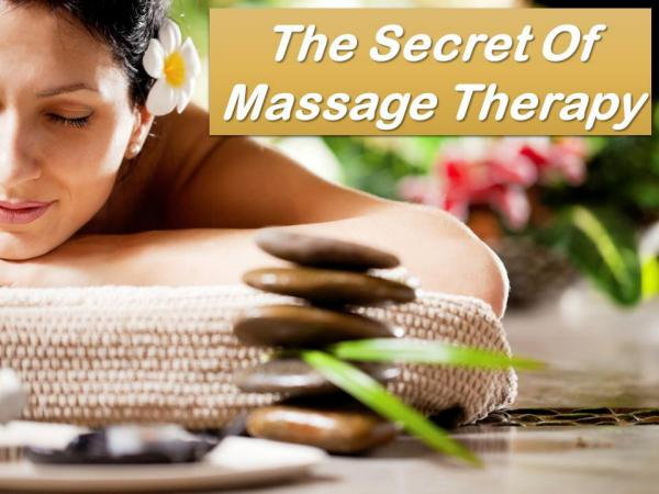 The Secret Of Massage Therapy The Secret Of Massage Therapy