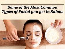 Some of the Most Common Types of Facial you get in Salons
