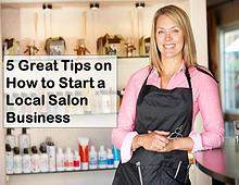 5 Great Tips on How to Start a Local Salon Business