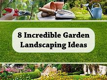 8 Incredible Garden Landscaping Ideas