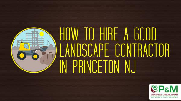 How to Hire a Good Landscape Contractor in Princeton NJ Landscape Contractor Princeton NJ
