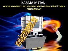Karma Metal yangina atese dayanikli sivi toplama kuveti imalati