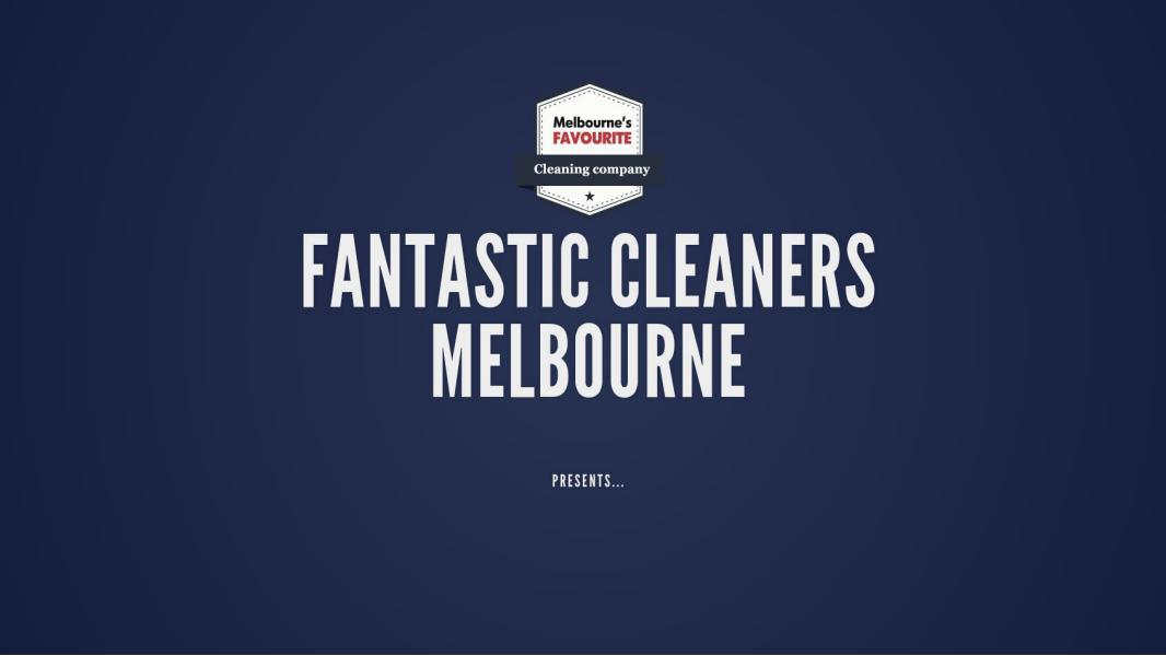 Fantastic Cleaners Melbourne 2016