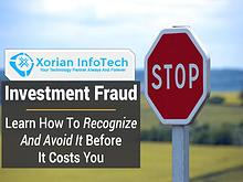 Xorian Infotech - Educate Yourself About Investment Fraud & Scams
